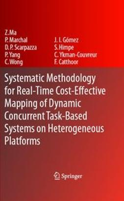 Catthoor, Francky - Systematic Methodology for Real-Time Cost-Effective Mapping of Dynamic Concurrent Task-Based Systems on Heterogeneous Platforms, ebook
