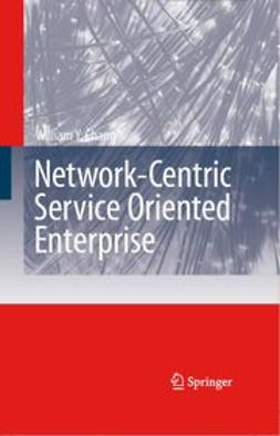 Chang, William Y. - Network-Centric Service-Oriented Enterprise, ebook