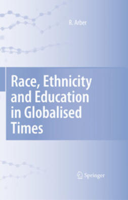 Arber, Ruth - Race, Ethnicity and Education in Globalised Times, ebook