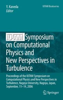 Kaneda, Yukio - IUTAM Symposium on Computational Physics and New Perspectives in Turbulence, ebook