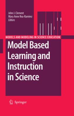 Clement, John J. - Model Based Learning and Instruction in Science, e-bok