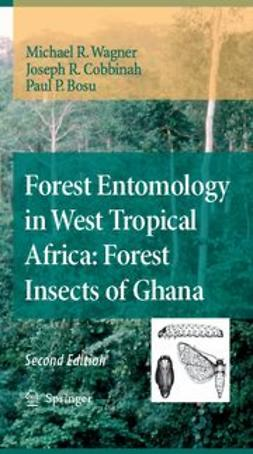 Bosu, Paul P. - Forest Entomology in West Tropical Africa: Forests Insects of Ghana, e-bok