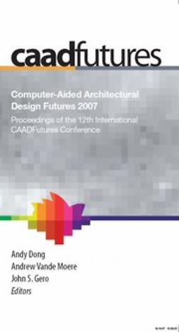 Dong, Andy - Computer-Aided Architectural Design Futures (CAADFutures) 2007, ebook