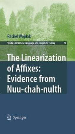 Wojdak, Rachel - The Linearization Of Affixes: Evidence From Nuu-Chah-Nulth, ebook