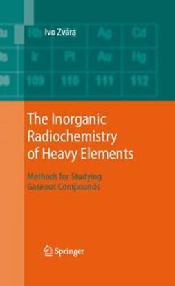 Zvára, Ivo - The Inorganic Radiochemistry of Heavy Elements, ebook