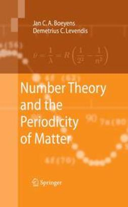 Boeyens, Jan C. A. - Number Theory and the Periodicity of Matter, ebook