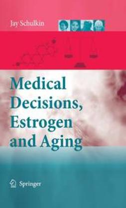 Schulkin, Jay - Medical Decisions, Estrogen and Aging, ebook