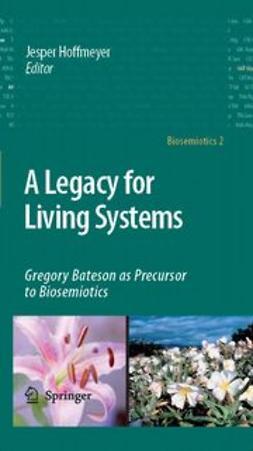 Hoffmeyer, Jesper - A Legacy for Living Systems, ebook