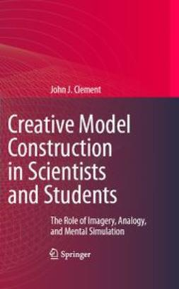 Clement, John J. - Creative Model Construction in Scientists and Students, ebook