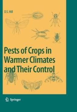 Hill, Dennis S. - Pests of Crops in Warmer Climates and Their Control, ebook