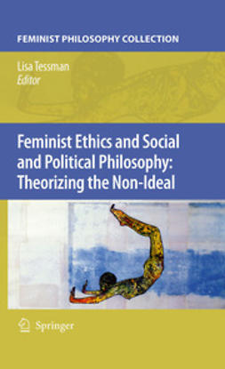 Tessman, Lisa - Feminist Ethics and Social and Political Philosophy: Theorizing the Non-Ideal, ebook