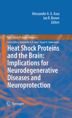 Asea, Alexzander A.A. - Heat Shock Proteins and the Brain: Implications for Neurodegenerative Diseases and Neuroprotection, ebook