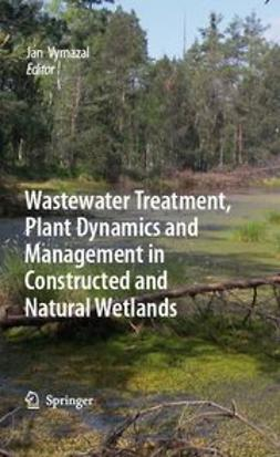 Vymazal, Jan - Wastewater Treatment, Plant Dynamics and Management in Constructed and Natural Wetlands, ebook