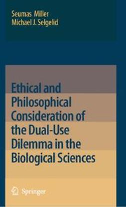Miller, Seumas - Ethical and Philosophical Consideration of the Dual-Use Dilemma in the Biological Sciences, ebook