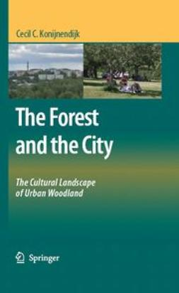 Konijnendijk, Cecil C. - The Forest and the City, ebook