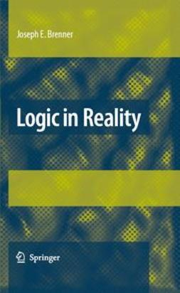 Brenner, Joseph E. - Logic in Reality, e-bok
