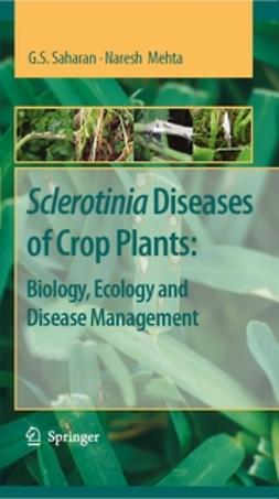 Mehta, Naresh - Sclerotinia Diseases of Crop Plants: Biology, Ecology and Disease Management, ebook