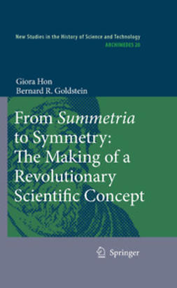 Goldstein, Bernard R. - From Summetria to Symmetry: The Making of a Revolutionary Scientific Concept, ebook