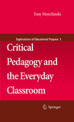 Monchinski, Tony - Critical Pedagogy And The Everyday Classroom, ebook