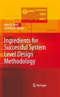 Patel, Hiren D. - Ingredients for Successful System Level Design Methodology, e-bok
