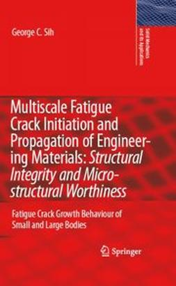 Sih, G. C. - Multiscale Fatigue Crack Initiation and Propagation of Engineering Materials: Structural Integrity and Microstructural Worthiness, ebook