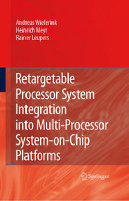 Leupers, Rainer - Retargetable Processor System Integration into Multi-Processor System-on-Chip Platforms, ebook