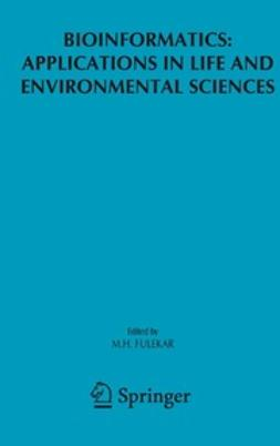 Fulekar, M. H. - Bioinformatics: Applications in Life and Environmental Sciences, e-bok