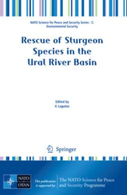 Lagutov, Viktor - Rescue of Sturgeon Species in the Ural River Basin, ebook