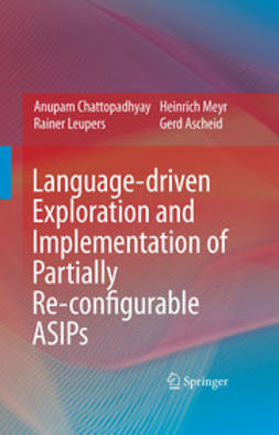 Ascheid, Gerd - Language-driven Exploration and Implementation of Partially Re-configurable ASIPs, e-bok