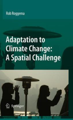 Roggema, Rob - Adaptation to Climate Change: A Spatial Challenge, ebook