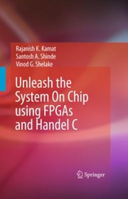 Kamat, Rajanish K. - Unleash the System On Chip using FPGAs and Handel C, ebook