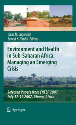 Luginaah, Isaac N. - Environment and Health in Sub-Saharan Africa: Managing an Emerging Crisis, ebook