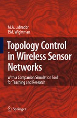 Labrador, Miguel A. - Topology Control in Wireless Sensor Networks, ebook