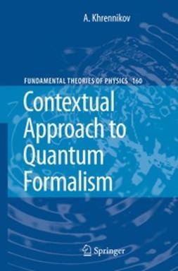 Khrennikov, Andrei - Contextual Approach to Quantum Formalism, ebook