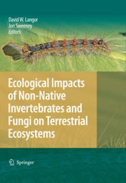 Langor, David W. - Ecological Impacts of Non-Native Invertebrates and Fungi on Terrestrial Ecosystems, e-bok