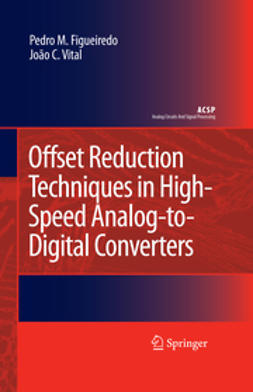 Figueiredo, Pedro M. - Offset Reduction Techniques in Highspeed Analog-To-Digital Converters, ebook