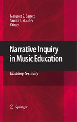 Barrett, Margaret S. - Narrative Inquiry in Music Education, ebook