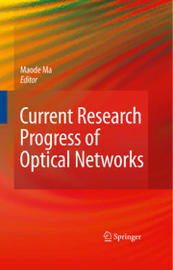 Ma, Maode - Current Research Progress of Optical Networks, ebook