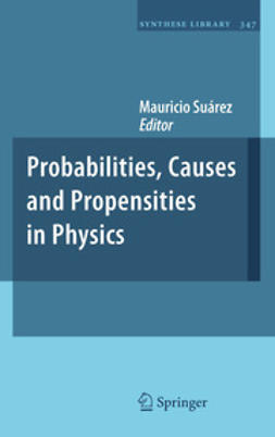 Suárez, Mauricio - Probabilities, Causes and Propensities in Physics, e-bok