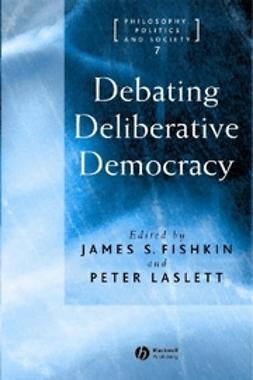 Fishkin, James - Debating Deliberative Democracy, e-kirja