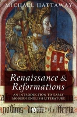 Hattaway, Michael - Renaissance and Reformations: An Introduction to Early Modern English Literature, ebook
