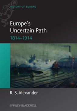 Alexander, R. S. - Europe's Uncertain Path 1814-1914: State Formation and Civil Society, ebook