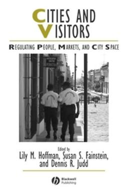 Fainstein, Susan S. - Cities and Visitors: Regulating People, Markets, and City Space, ebook
