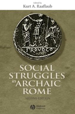 Raaflaub, Kurt A. - Social Struggles in Archaic Rome: New Perspectives on the Conflict of the Orders, ebook