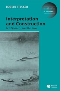 Stecker, Robert - Interpretation and Construction: Art, Speech, and the Law, ebook