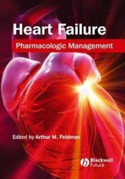 Feldman, Arthur M. - Heart Failure: Pharmacologic Management, e-bok