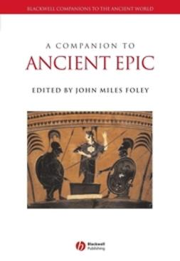 Foley, John Miles - A Companion to Ancient Epic, ebook
