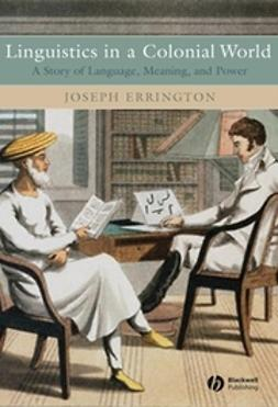 Errington, Joseph - Linguistics in a Colonial World: A Story of Language, Meaning, and Power, ebook