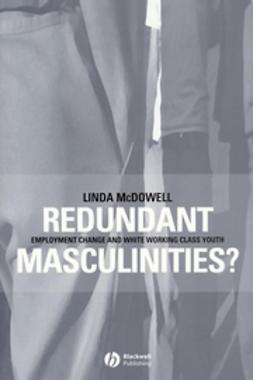 McDowell, Linda - Redundant Masculinities: Employment Change and White Working Class Youth, ebook