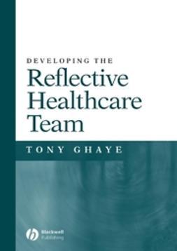 Ghaye, Tony - Developing the Reflective Healthcare Team, ebook